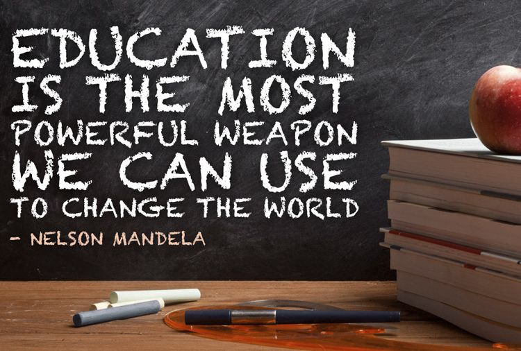 Education is the most powerful weapon we can use to change the world -Nelson Mandela